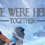 We Were Here Together เริ่มต้นการผจญภัยในการไขปริศนาในดินแดนน้ำแข่งที่เราอยากจะนำเสนอ